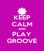 KEEP CALM AND PLAY GROOVE - Personalised Poster A4 size