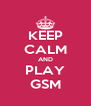 KEEP CALM AND PLAY GSM - Personalised Poster A4 size