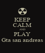 KEEP CALM AND PLAY Gta san andreas - Personalised Poster A4 size