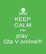 KEEP CALM AND play  Gta V online!!! - Personalised Poster A4 size