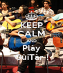 KEEP CALM AND Plày GùiTàr ! - Personalised Poster A4 size
