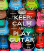 KEEP CALM AND PLAY GUITAR - Personalised Poster A4 size