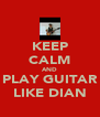 KEEP CALM AND PLAY GUITAR LIKE DIAN - Personalised Poster A4 size