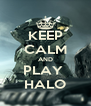 KEEP CALM AND PLAY  HALO - Personalised Poster A4 size