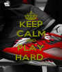 KEEP CALM AND PLAY HARD  - Personalised Poster A4 size