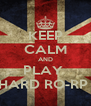 KEEP CALM AND PLAY  HARD RO-RP  - Personalised Poster A4 size
