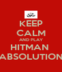KEEP CALM AND PLAY HITMAN  ABSOLUTION - Personalised Poster A4 size