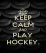 KEEP CALM AND PLAY HOCKEY. - Personalised Poster A4 size