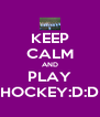 KEEP CALM AND PLAY HOCKEY:D:D - Personalised Poster A4 size