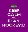 KEEP CALM AND PLAY HOCKEY:D - Personalised Poster A4 size