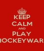 KEEP CALM AND PLAY HOCKEYWARS - Personalised Poster A4 size