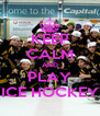 KEEP CALM AND PLAY .  ICE HOCKEY  . - Personalised Poster A4 size