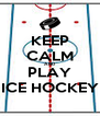 KEEP CALM AND PLAY ICE HOCKEY - Personalised Poster A4 size