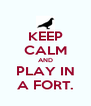 KEEP CALM AND PLAY IN A FORT. - Personalised Poster A4 size