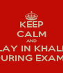 KEEP CALM AND PLAY IN KHALID DURING EXAMS - Personalised Poster A4 size