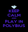 KEEP CALM AND PLAY IN POLYBIUS - Personalised Poster A4 size