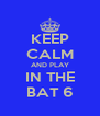 KEEP CALM AND PLAY IN THE BAT 6 - Personalised Poster A4 size