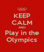 KEEP CALM AND Play in the Olympics - Personalised Poster A4 size