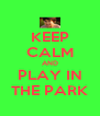 KEEP CALM AND PLAY IN THE PARK - Personalised Poster A4 size