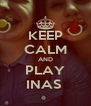 KEEP CALM AND PLAY INAS  - Personalised Poster A4 size