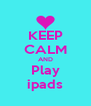 KEEP CALM AND Play ipads - Personalised Poster A4 size