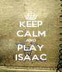 KEEP CALM AND PLAY ISAAC - Personalised Poster A4 size