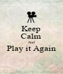 Keep Calm And Play it Again  - Personalised Poster A4 size