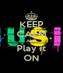 KEEP CALM AND Play it ON - Personalised Poster A4 size