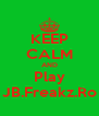 KEEP CALM AND Play JB.Freakz.Ro - Personalised Poster A4 size
