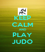 KEEP CALM AND PLAY JUDO - Personalised Poster A4 size