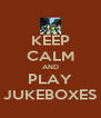 KEEP CALM AND PLAY JUKEBOXES - Personalised Poster A4 size