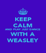 KEEP CALM AND PLAY JUST DANCE WITH A WEASLEY - Personalised Poster A4 size