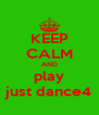 KEEP CALM AND play just dance4 - Personalised Poster A4 size
