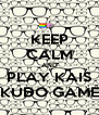 KEEP CALM AND PLAY KAIS KUDO GAME - Personalised Poster A4 size