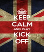 KEEP CALM AND PLAY KICK OFF - Personalised Poster A4 size
