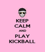 KEEP CALM AND PLAY KICKBALL - Personalised Poster A4 size