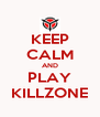 KEEP CALM AND PLAY KILLZONE - Personalised Poster A4 size