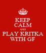 KEEP CALM AND PLAY KRITKA WITH GF - Personalised Poster A4 size