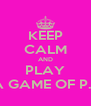 KEEP CALM AND PLAY LA GAME OF P.L.I - Personalised Poster A4 size