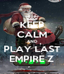 KEEP CALM AND PLAY LAST EMPIRE Z - Personalised Poster A4 size