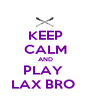 KEEP CALM AND PLAY  LAX BRO  - Personalised Poster A4 size