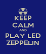 KEEP CALM AND PLAY LED ZEPPELIN - Personalised Poster A4 size
