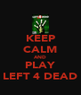 KEEP CALM AND PLAY LEFT 4 DEAD - Personalised Poster A4 size