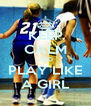 KEEP CALM AND PLAY LIKE A GIRL - Personalised Poster A4 size