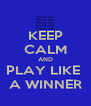 KEEP CALM AND PLAY LIKE  A WINNER - Personalised Poster A4 size