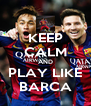 KEEP CALM AND PLAY LIKE BARCA - Personalised Poster A4 size