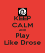 KEEP CALM AND Play Like Drose - Personalised Poster A4 size