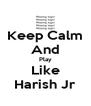Keep Calm And Play Like Harish Jr - Personalised Poster A4 size