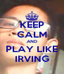 KEEP CALM AND PLAY LIKE IRVING - Personalised Poster A4 size