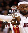 KEEP CALM AND PLAY LIKE LEBRON  - Personalised Poster A4 size
